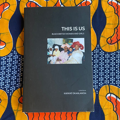 This is Us: Black British Women and Girls by Kafayat Okanlawon