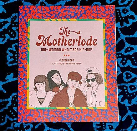 The Motherlode: 100+ Women Who Made Hip-Hop Clover Hope (author),