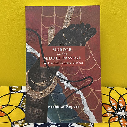 Murder on the Middle Passage - The Trial of Captain Kimber by Nicholas Rogers
