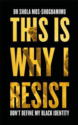This is Why I resist, Dr Shola Mos-Shogbamimu (Hardback)