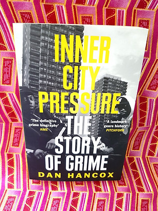 Inner City Pressure, The Story of Grime by Dan Hancox