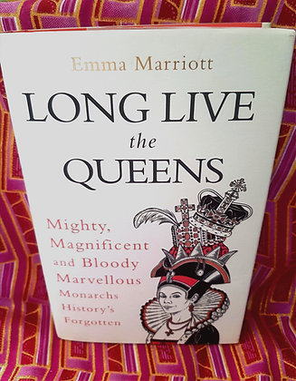 Long Live The Queens! Mighty, Magnificent & Bloody Marvellous Monarchs Forgotten