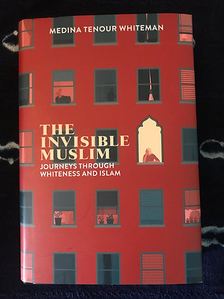 The Invisible Muslim By Medina Tenour Whiteman