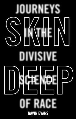 Skin Deep: Dispelling the Science of Race By Gavin Evans
