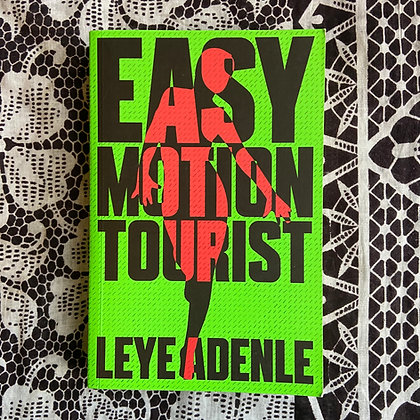 Easy Motion Tourist: An Amaka Series by Leye Adenle