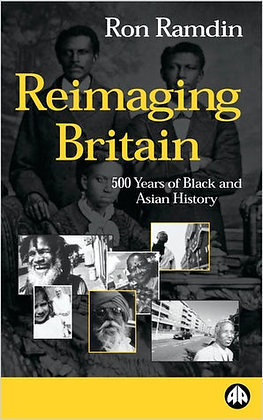 Reimaging Britain 500 Years of Black and Asian History By Ron Ramdin