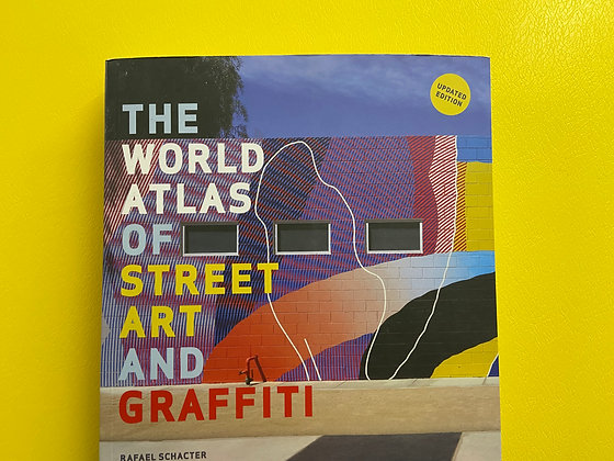 The World Atlas of Street Art and Graffiti by Rafael Schacter, John Fekner