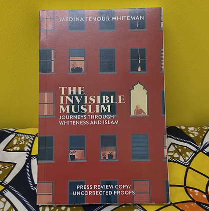 The Invisible Muslim: Journeys Through Whiteness and Islam by Medina T. Whiteman