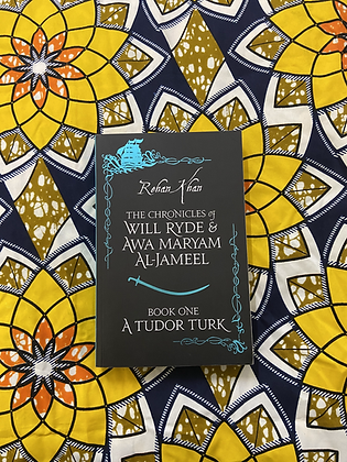 The Chronicles of Will Ryde and Awa Maryam: A Tudor Turk by Al-Jameel 1
