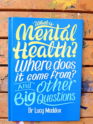 What is Mental Health? Where does it come from& other Questions? Dr Lucy Maddox