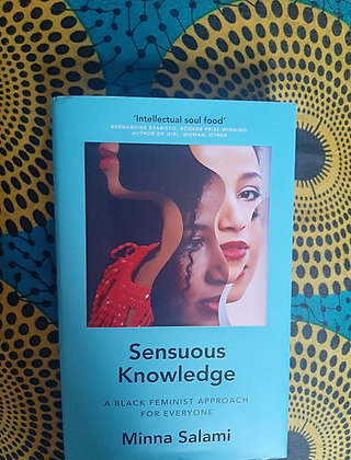 Sensuous Knowledge, A Black Feminist Approach for Everyone, Minna Salami