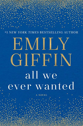 All We Ever Wanted - by Emily Giffin