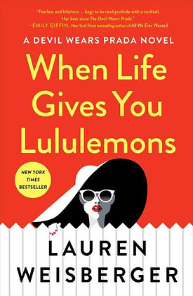 When Life Gives You Lululemons - by Lauren Weisberger