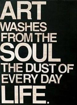 El Arte lava de nuestra alma el polvo de cada día de nuestra vida