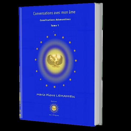 """Livre """"Conversations avec mon âme"""" Tome 1 - Canalisations adamantines"""