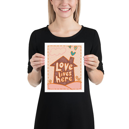 """""""Love Lives Here"""" 8"""" x 10"""" Poster"""