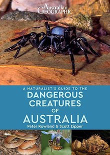 A Naturalist's Guide to the Dangerous Creatures of Australia by Peter Rowland and Scott Eipper