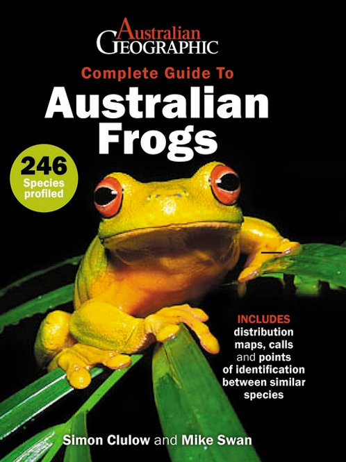 Australian Geographic Complete Guide to Australian Frogs