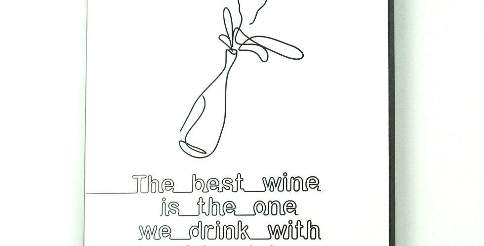 The best wine we drink ... - Wandbild