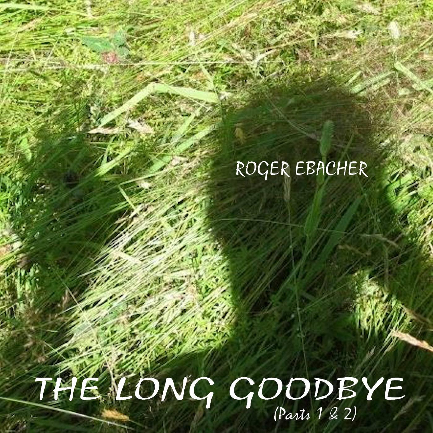 THE LONG GOODBYE (Pts. 1 & 2)