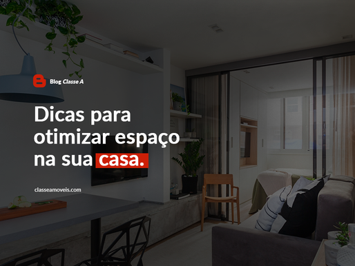 Dicas para otimizar espaço na sua casa.