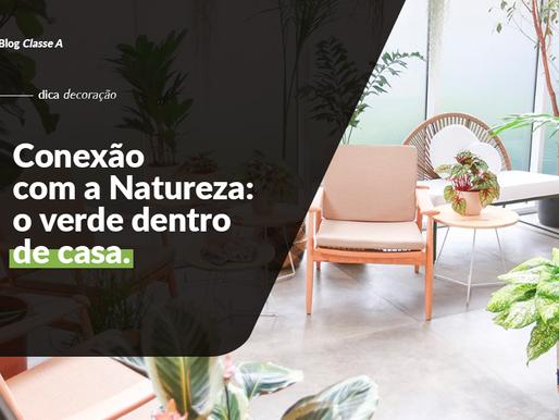 Conexão com a Natureza: o verde dentro de casa
