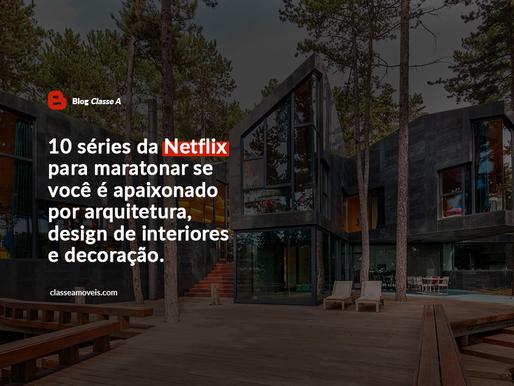 10 séries da Netflix para maratonar se você é apaixonado por arquitetura e design de interiores.