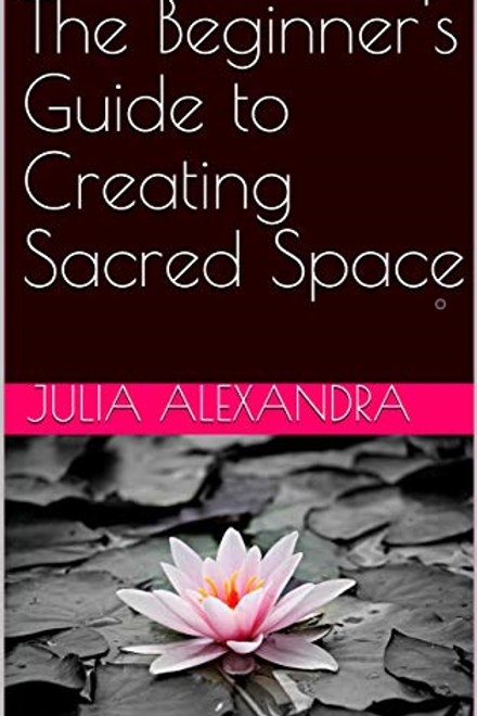 The Beginner's Guide to Sacred Space