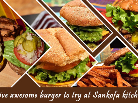 Five awesome burgers to try at Sankofa kitchen