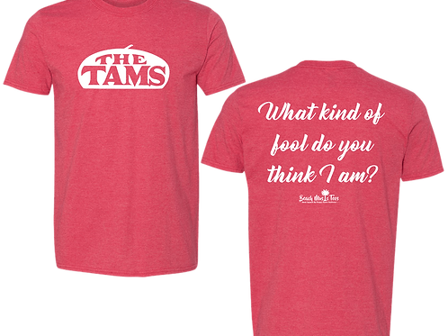 The Tams - What kind of fool do you think I am? shirt