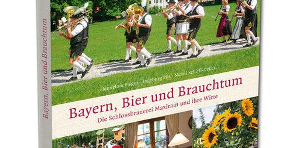 BAYERN, BIER UND BRAUCHTUM - Die Schlossbrauerei Maxlrain und ihre Wirte