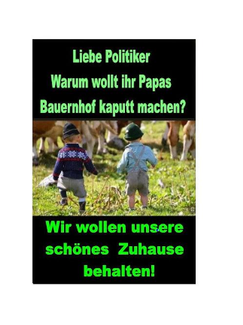 LIEBE POLITIKER  WARUM WOLLT ..PAPAS BAUERNHOF ! BANNER AB 1,20M PVC ODER TEXTIL