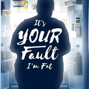 It's Your Fault I'm Fat.jpg