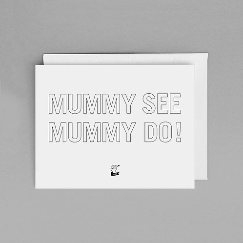 MUMMY SEE MUMMY DO