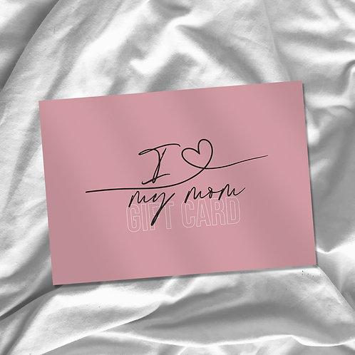 GIFT CARD | I love my mom