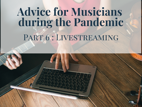 Advice for Musicians during the Pandemic : Part 6, Livestreaming