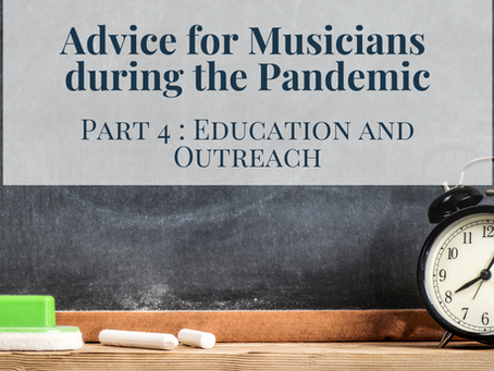 Advice for Musicians during the Pandemic: Part 4, Education and Outreach
