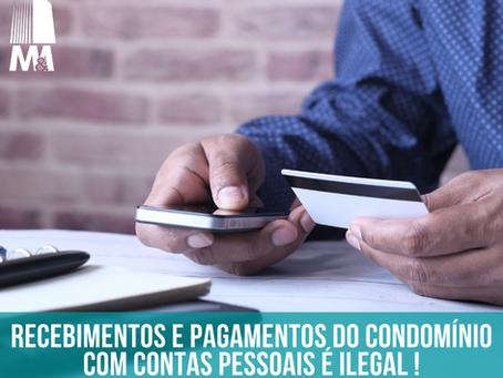 Recebimentos e pagamentos do condomínio com contas pessoais é ilegal!