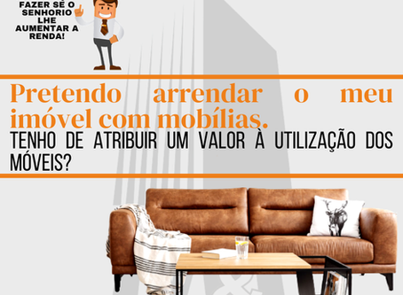 Pretendo arrendar o imóvel com mobílias, posso atribuir um valor pela utilização deles?