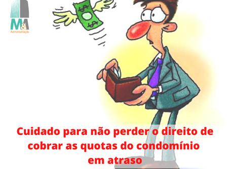 Cuidado para não perder o direito de cobrar as quotas do condomínio em atraso!