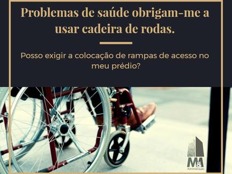 Problemas de saúde obrigam-me a usar cadeira de rodas. Posso exigir a colocação de rampas de acesso?