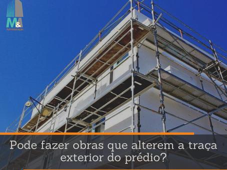 Pode fazer obras que alterem a traça exterior do prédio?