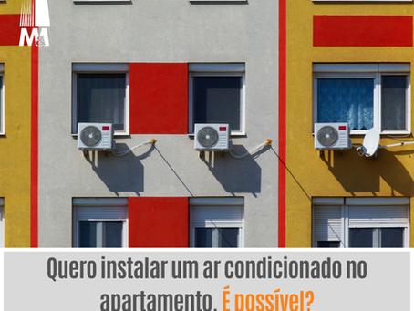 Quero instalar um ar condicionado no apartamento. É possível?