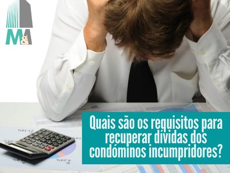 Quais são os requisitos para recuperar dívidas dos condóminos incumpridores?