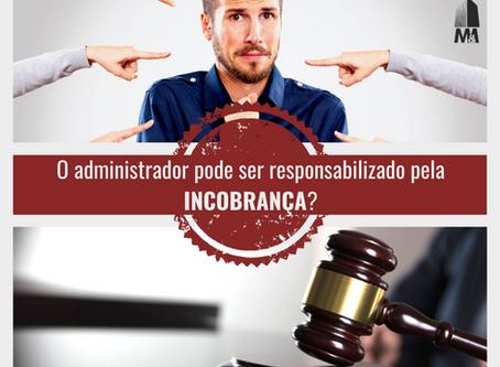 O administrador pode ser responsabilizado pela incobrança?