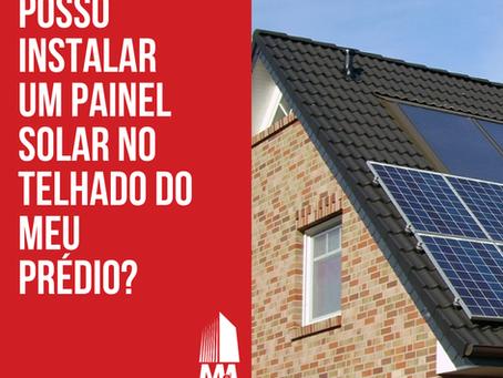 Posso instalar um painel solar no telhado do meu prédio?