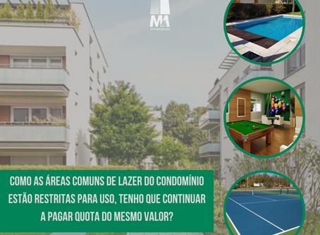 Como as áreas comuns de lazer do condomínio estão restritas para uso, pago a quota do mesmo valor?