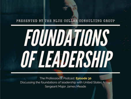 Episode 30: Discussing the Foundations of Leadership with US Army Sergeant Major James Meade