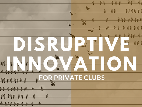 Disruptive Innovation for Private Clubs