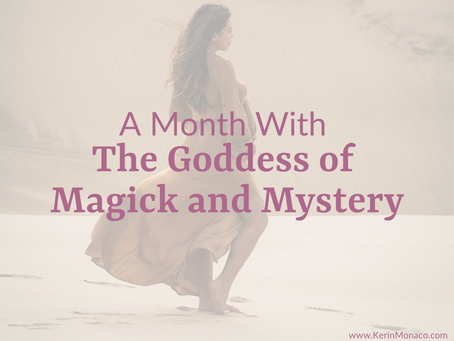 A Month With the Goddess of Magick and Mystery